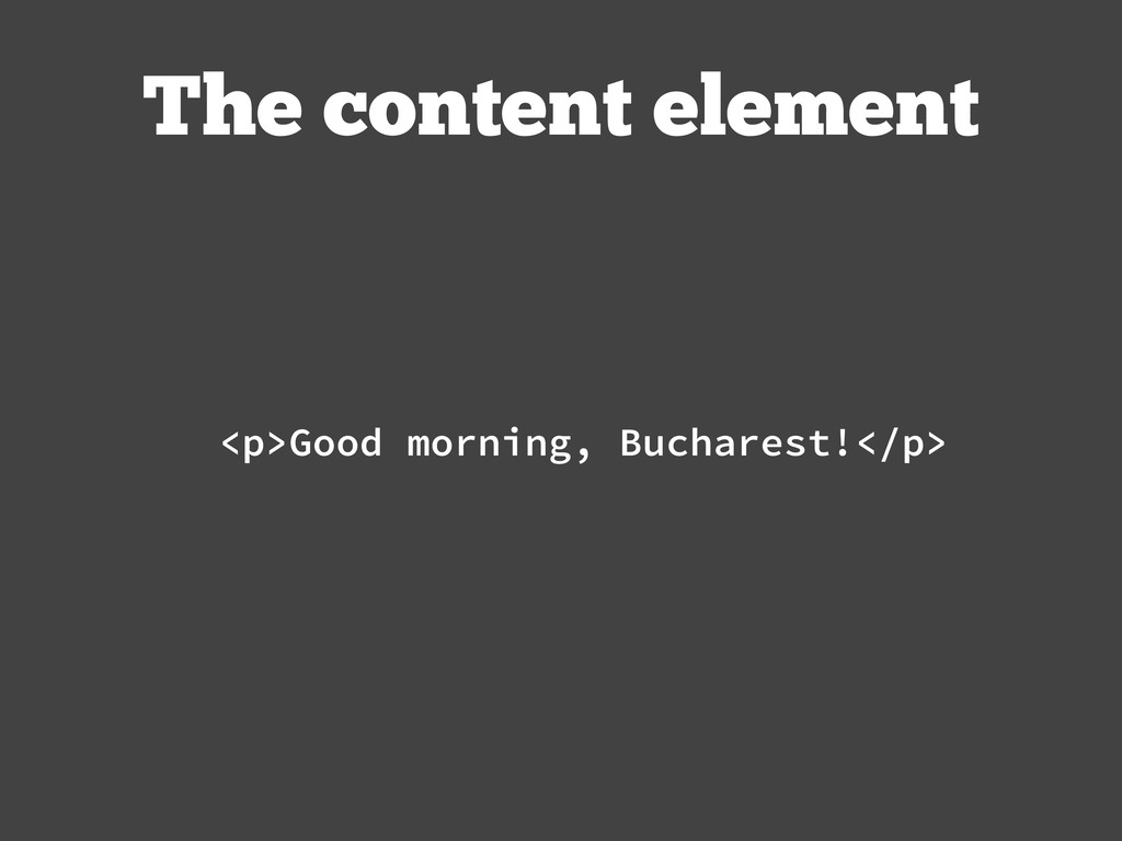 <p>Good morning, Bucharest!</p> The content ele...
