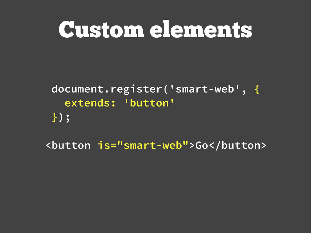 Custom elements document.register('smart-web', ...