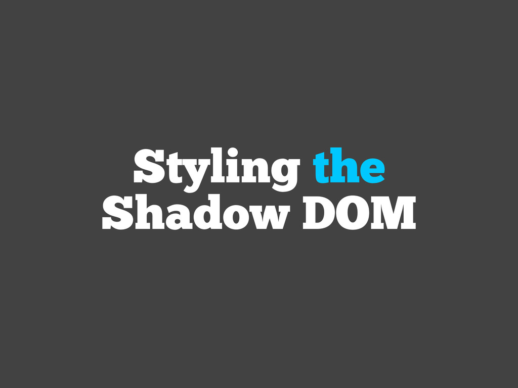 Styling the Shadow DOM
