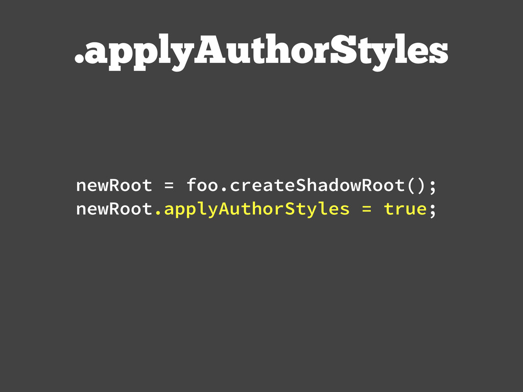 .applyAuthorStyles newRoot = foo.createShadowRo...