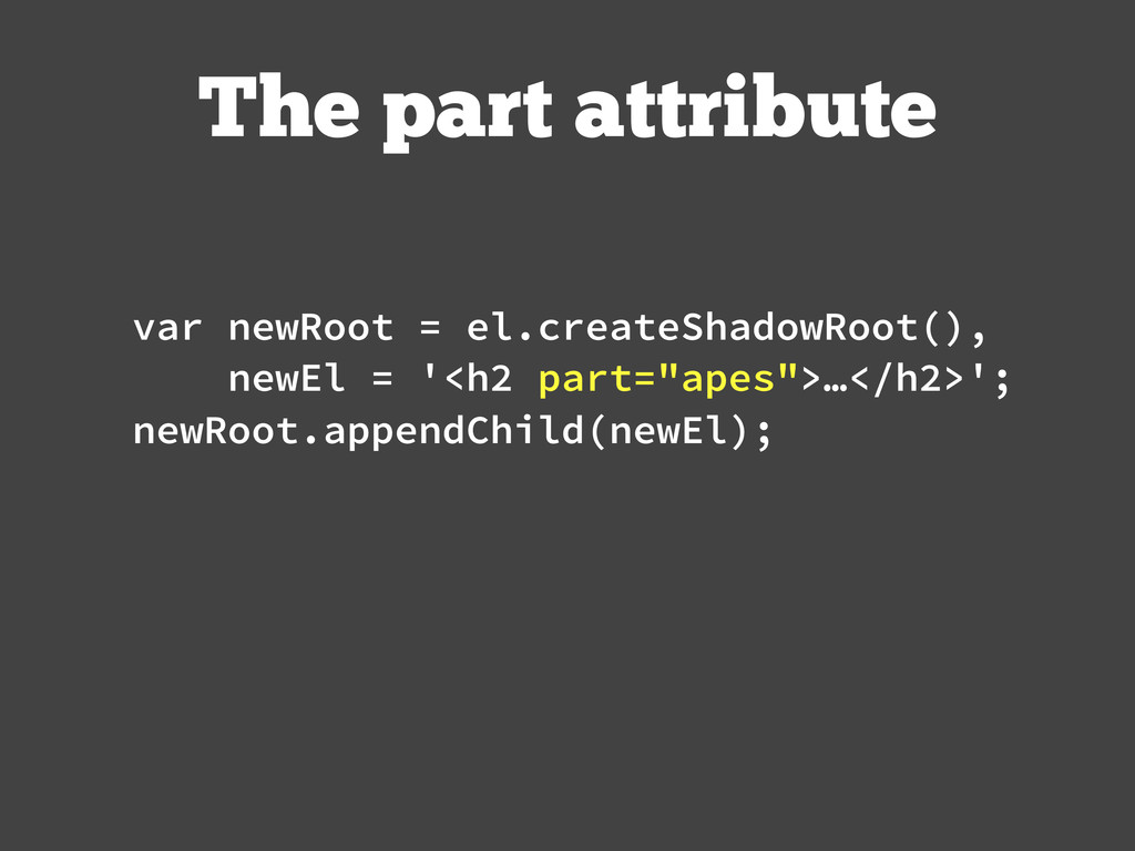 The part attribute var newRoot = el.createShado...