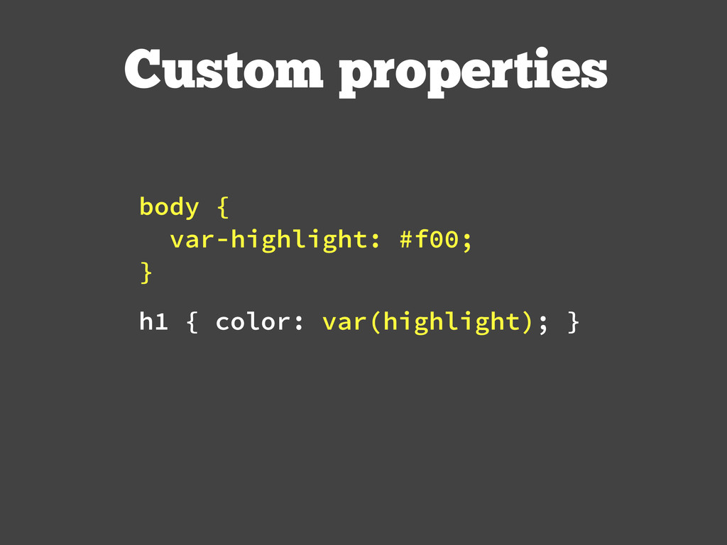 body { var-highlight: #f00; } Custom properties...