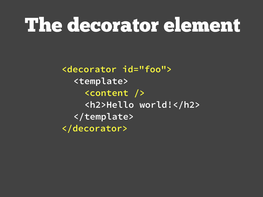 The decorator element <template> <content /> <h...