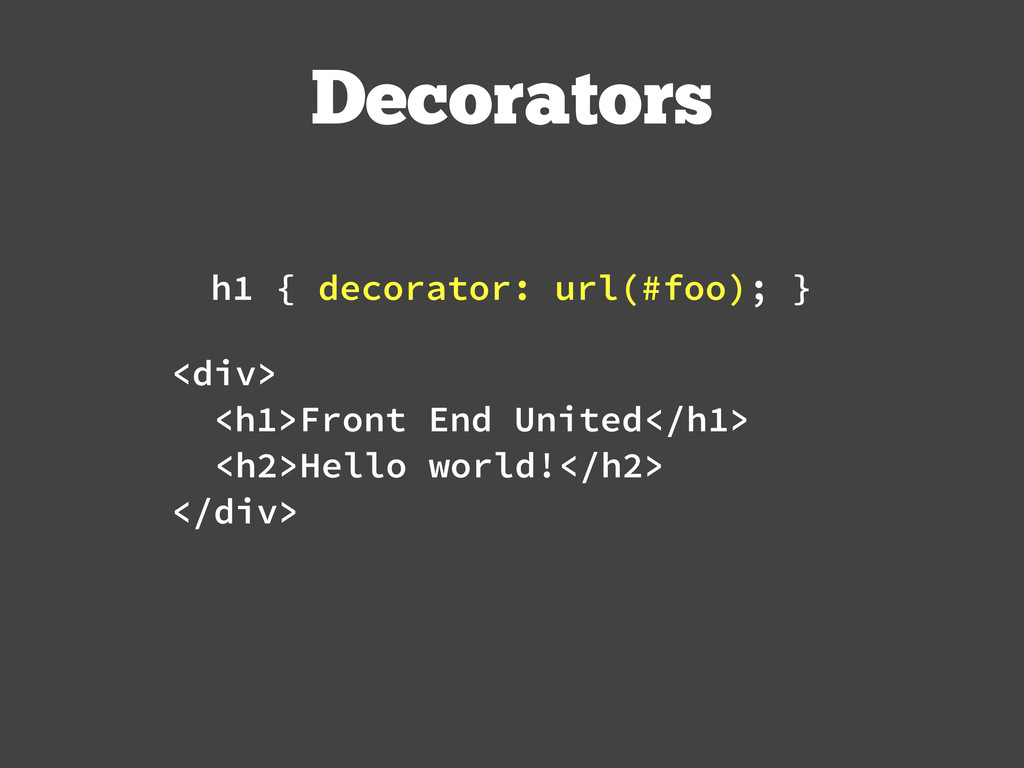 Decorators <h1>Front End United</h1> h1 { decor...