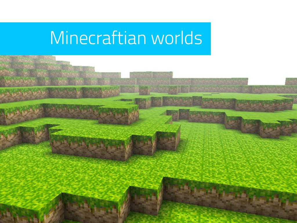 Minecraftian worlds