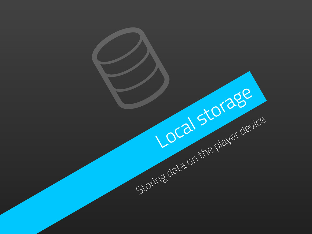 Local storage Storing data on the player device