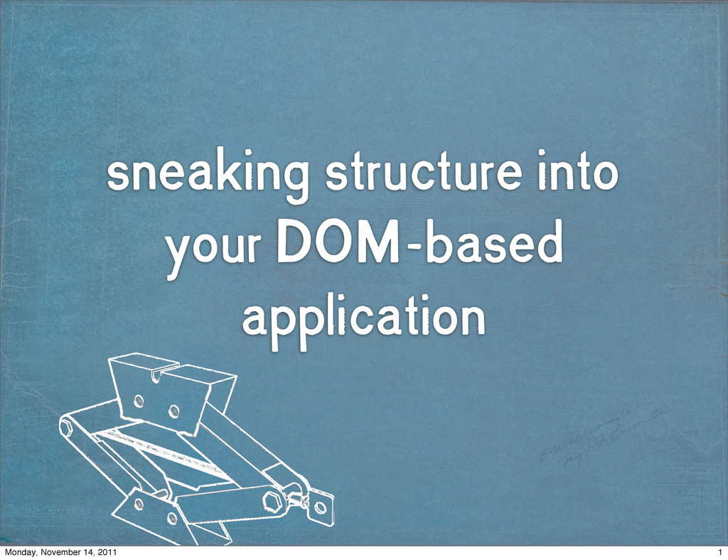 sneaking structure into your DOM-based applicat...