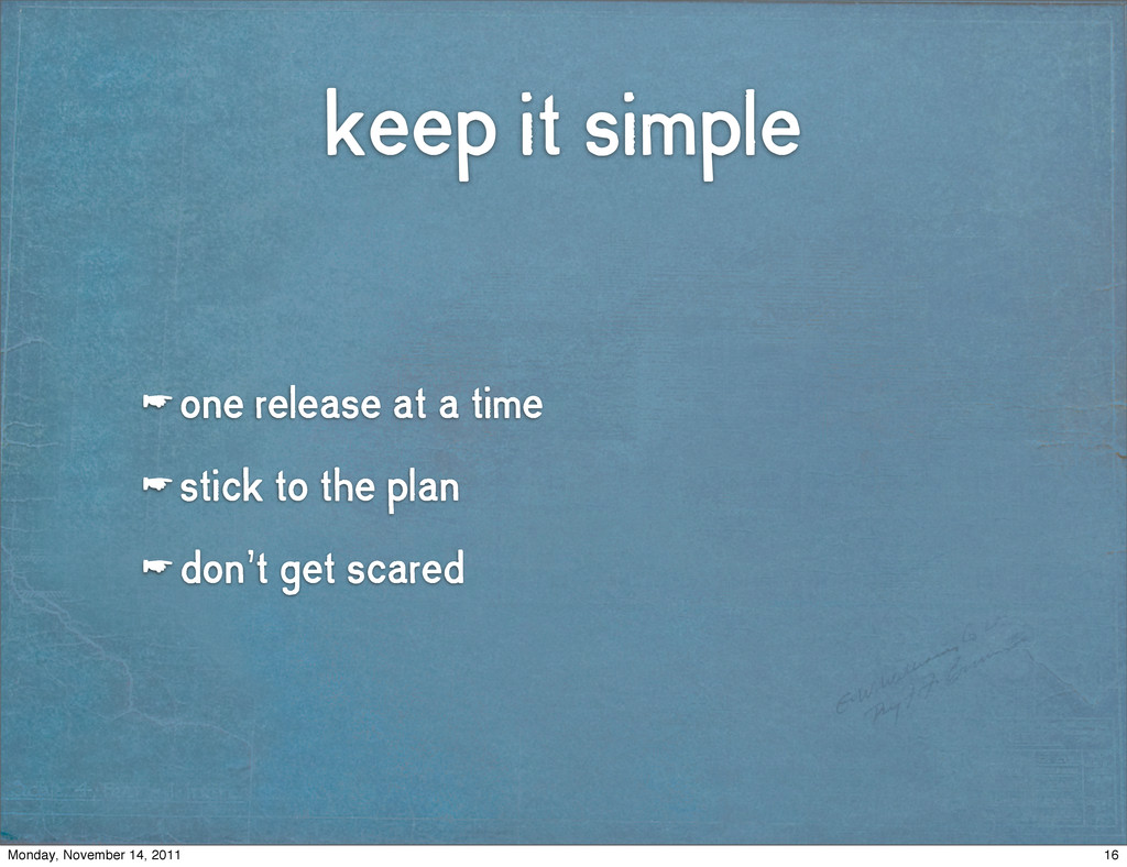keep it simple ☛ one release at a time ☛ stick ...
