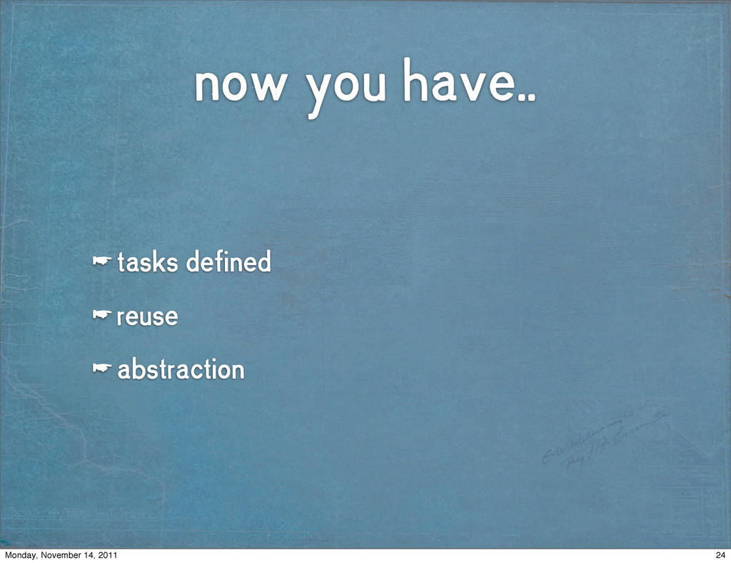 now you have.. ☛ tasks defined ☛ reuse ☛ abstra...