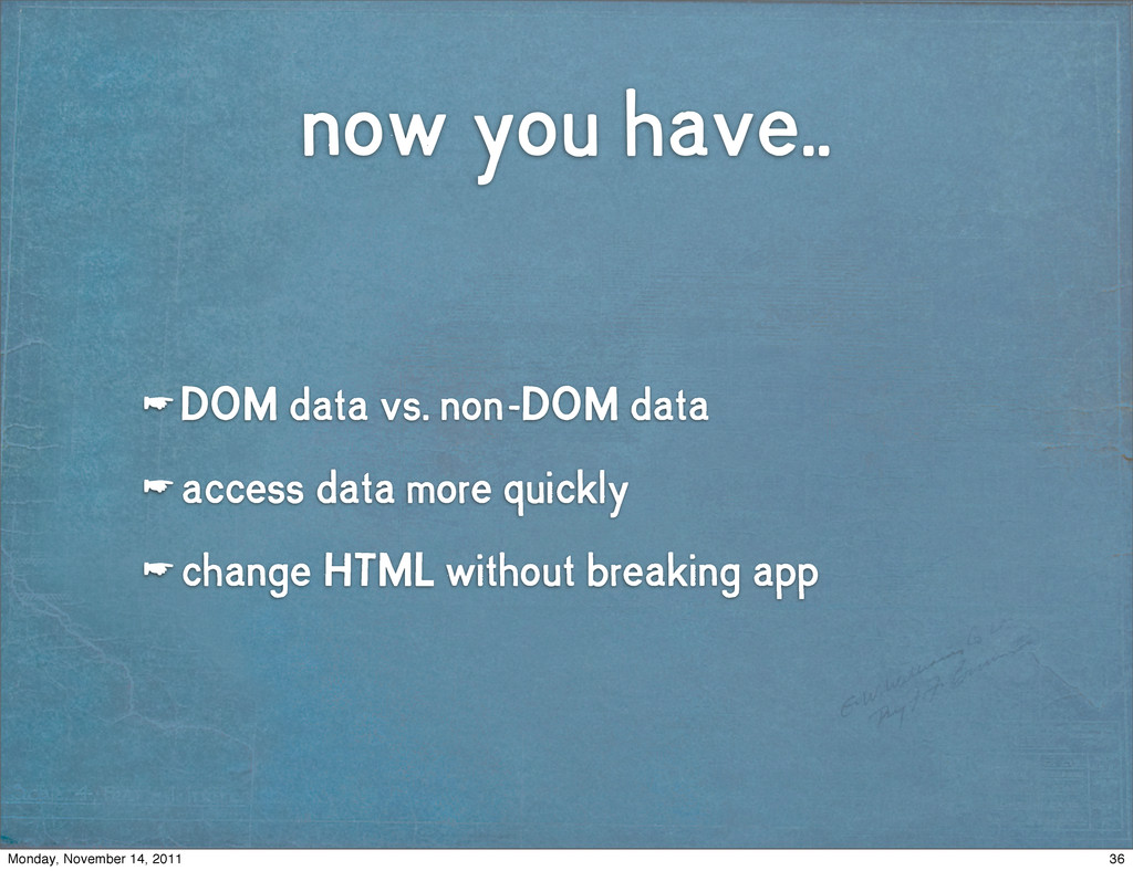 now you have.. ☛ DOM data vs. non-DOM data ☛ ac...