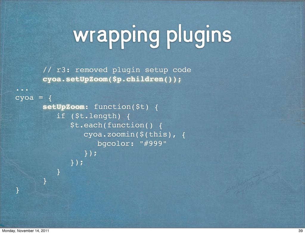 wrapping plugins ! ! // r3: removed plugin setu...