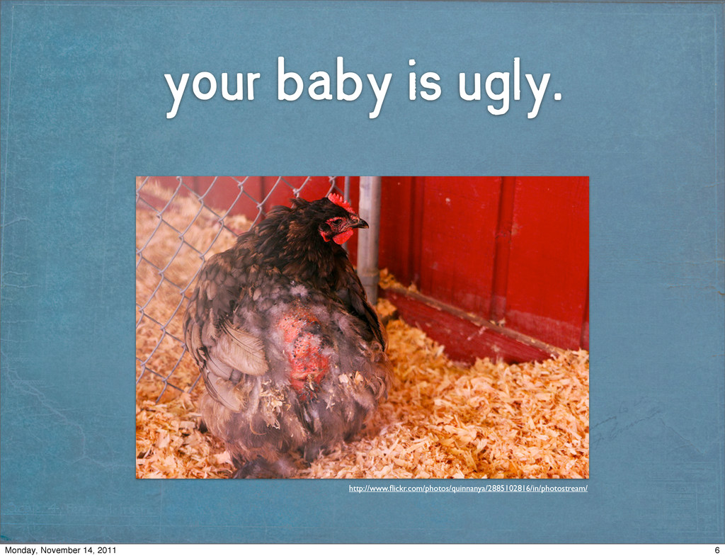 your baby is ugly. http://www.flickr.com/photos/...