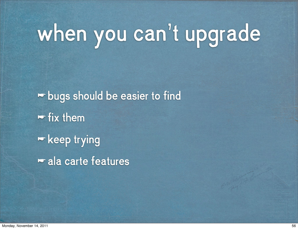 when you can't upgrade ☛ bugs should be easier ...