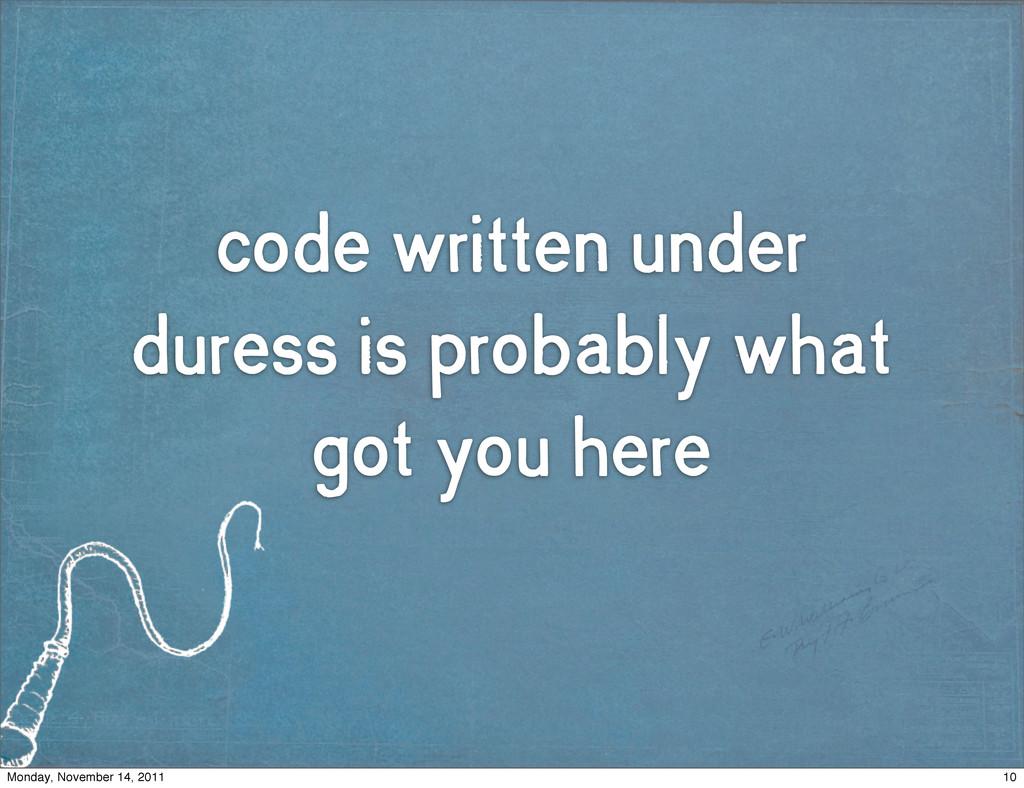 code written under duress is probably what got ...
