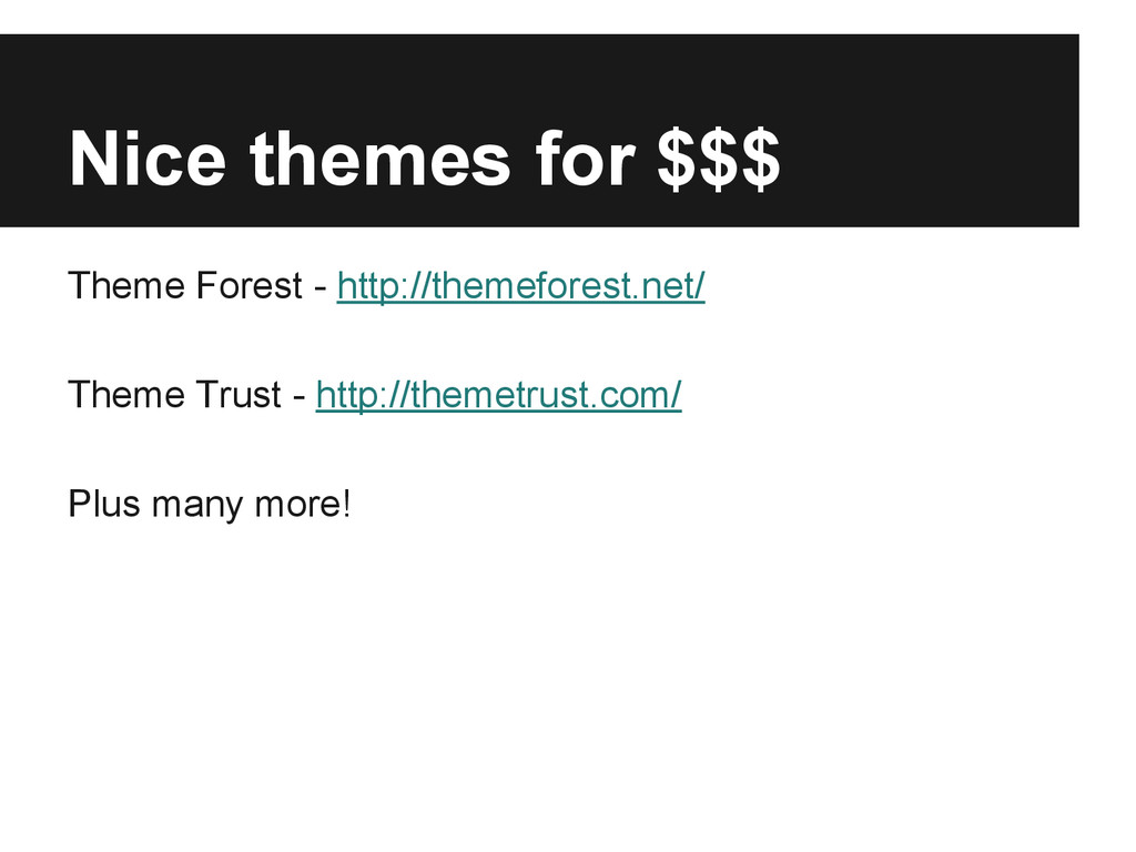 Nice themes for $$$ Theme Forest - http://theme...