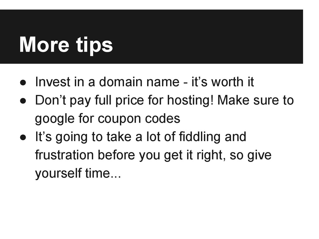More tips ● Invest in a domain name - it's wort...