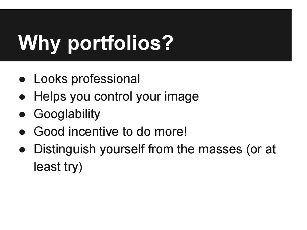 Why portfolios? ● Looks professional ● Helps yo...