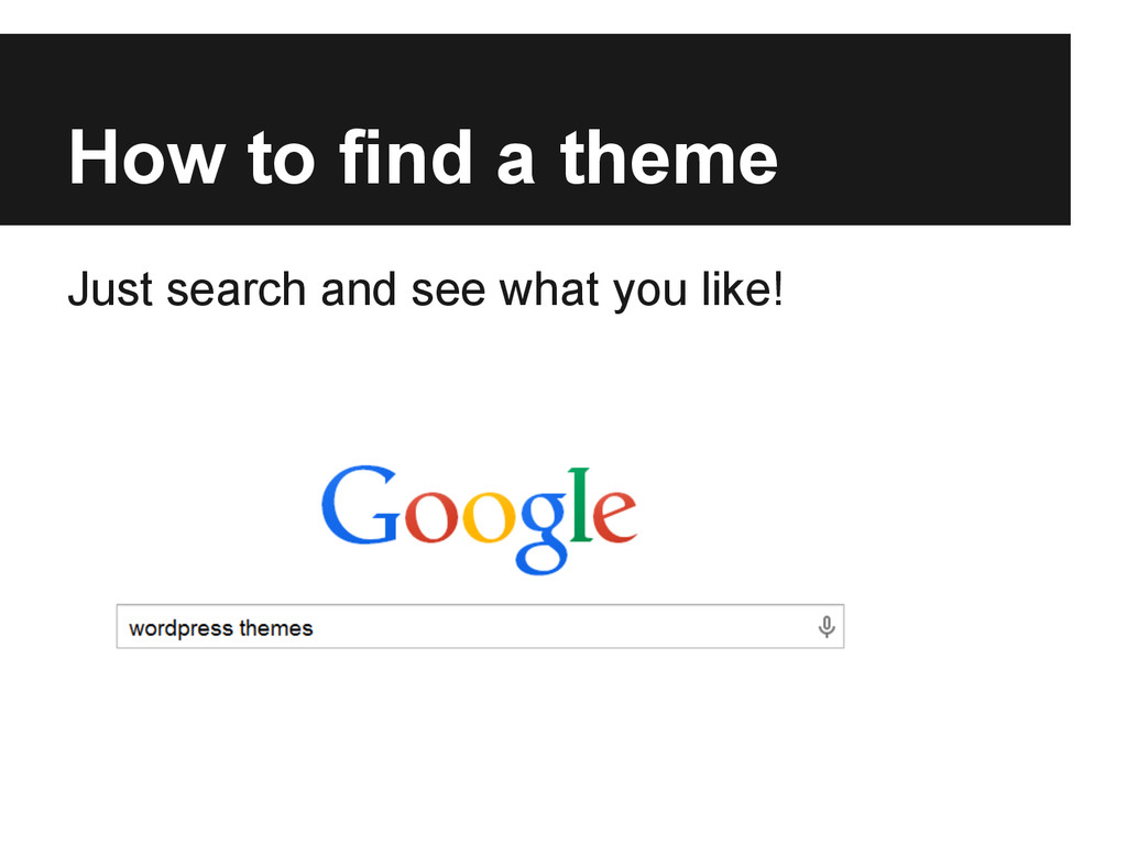 How to find a theme Just search and see what yo...