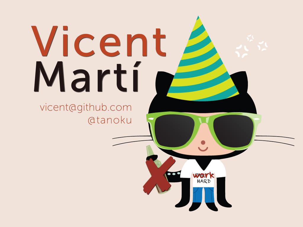 work Vicent Martí vicent@github.com @tanoku