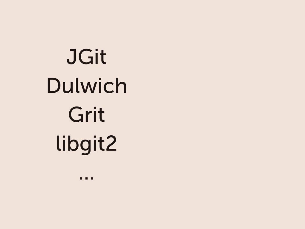 JGit Dulwich Grit libgit2 ...