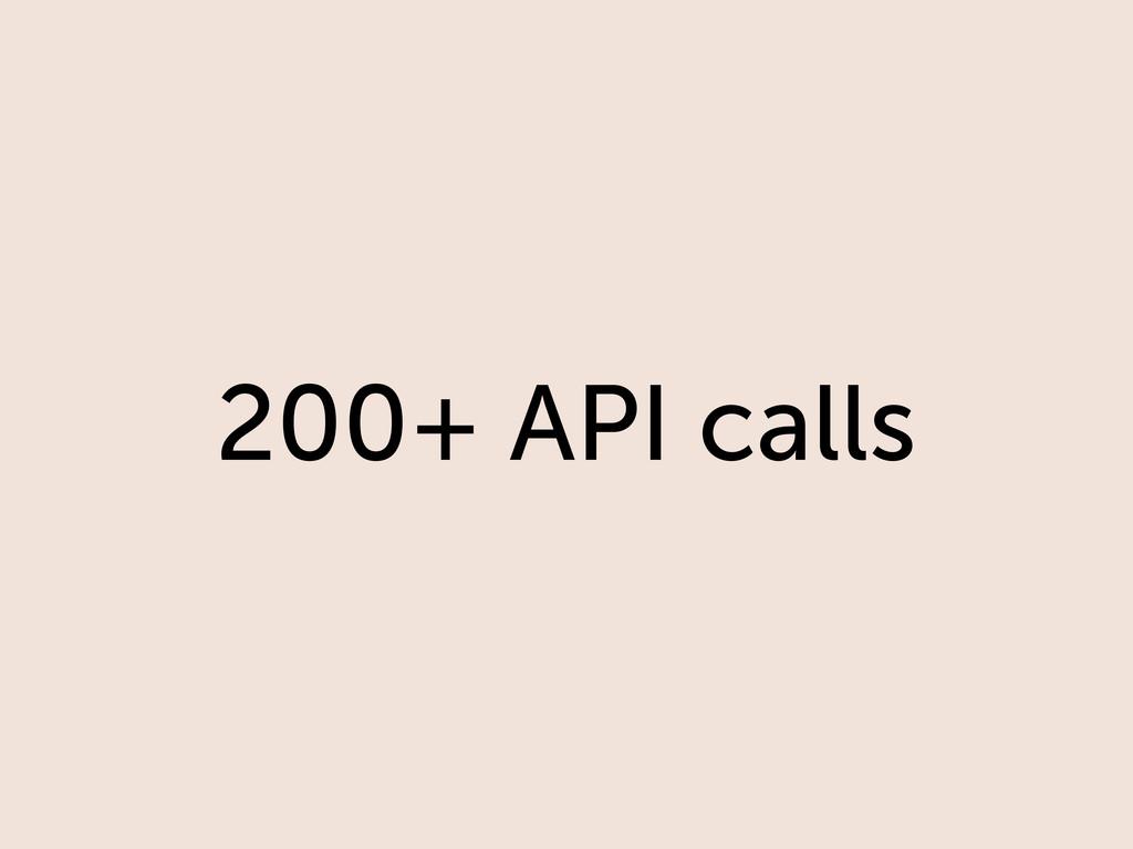 200+ API calls