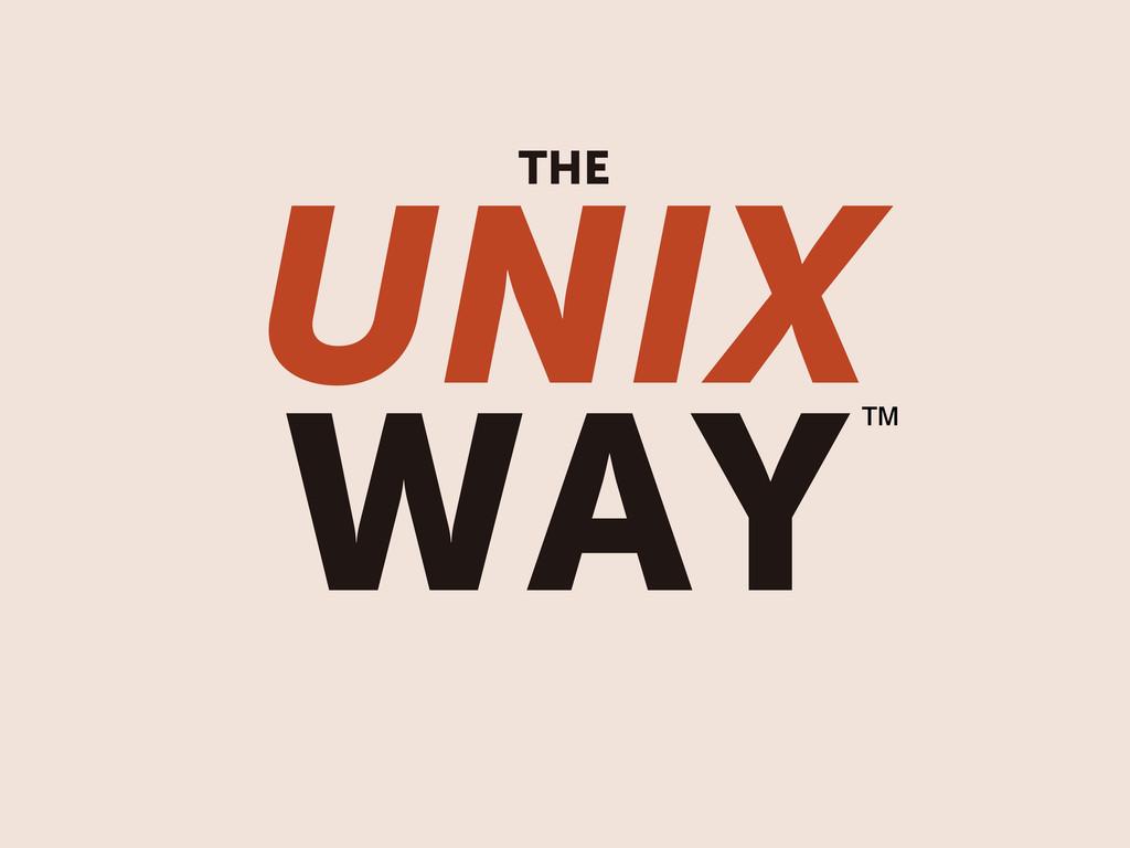 UNIX WAY THE ™