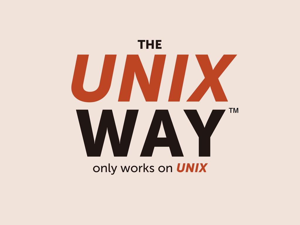UNIX WAY only works on UNIX THE ™