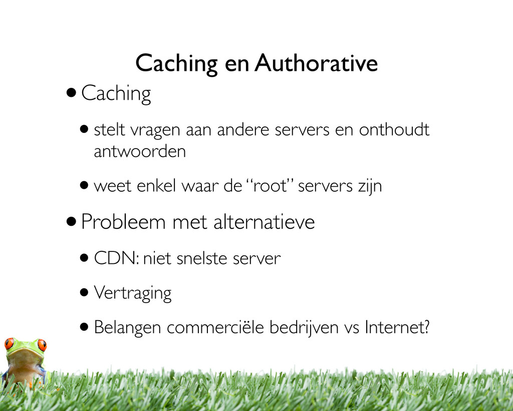 Caching en Authorative •Caching •stelt vragen a...