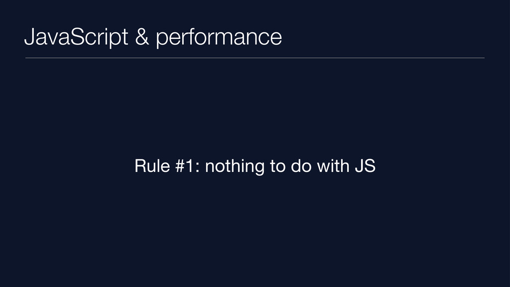 JavaScript & performance Rule #1: nothing to do...