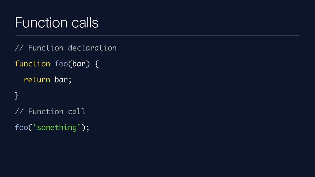 Function calls // Function declaration function...