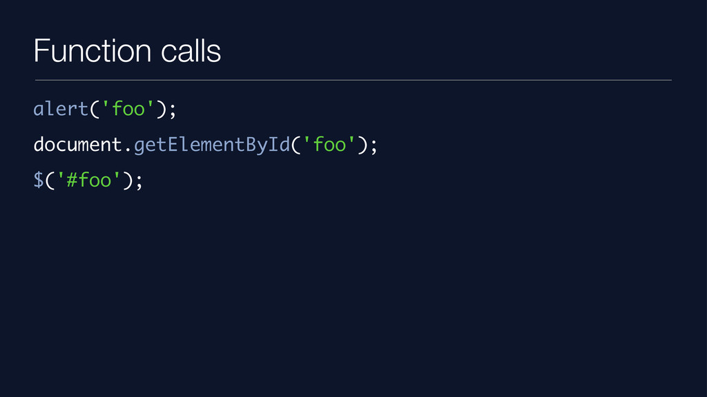 Function calls alert('foo'); document.getElemen...