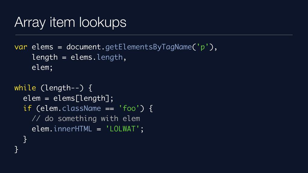 Array item lookups var elems = document.getElem...