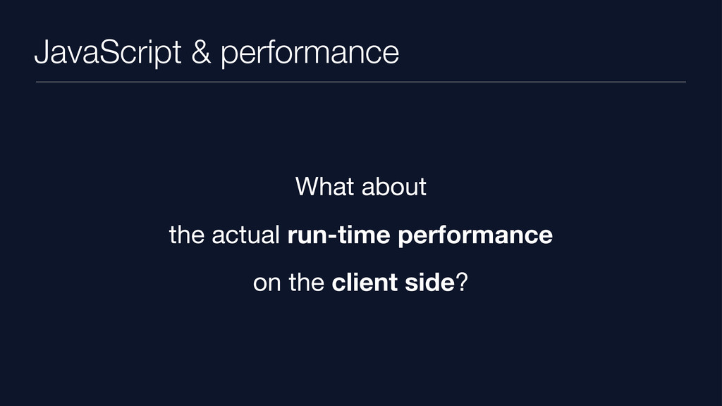 JavaScript & performance What about the actual ...