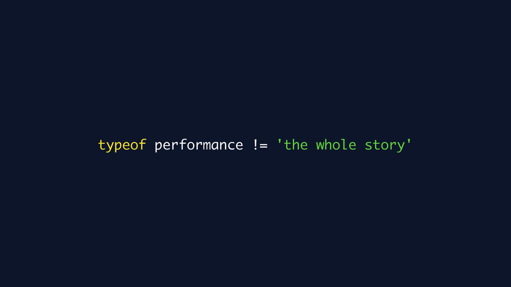 typeof performance != 'the whole story'