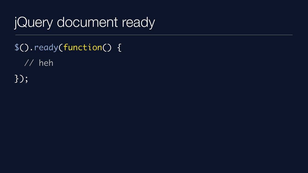 jQuery document ready $().ready(function() { //...