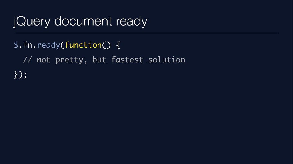 jQuery document ready $.fn.ready(function() { /...