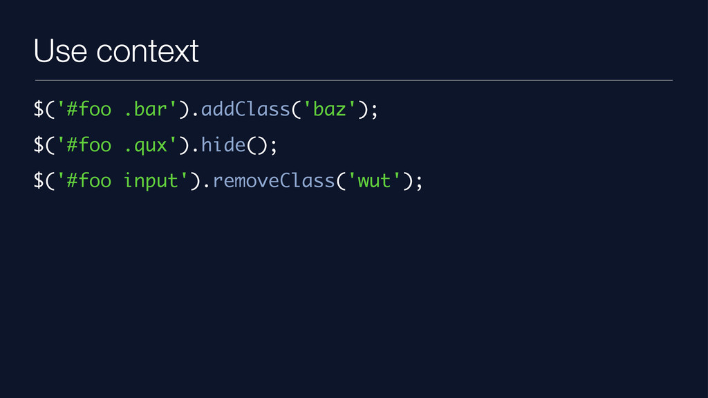 Use context $('#foo .bar').addClass('baz'); $('...