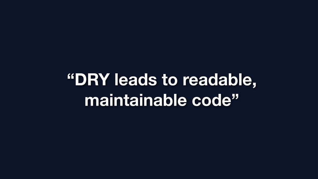 """""""DRY leads to readable, maintainable code"""""""