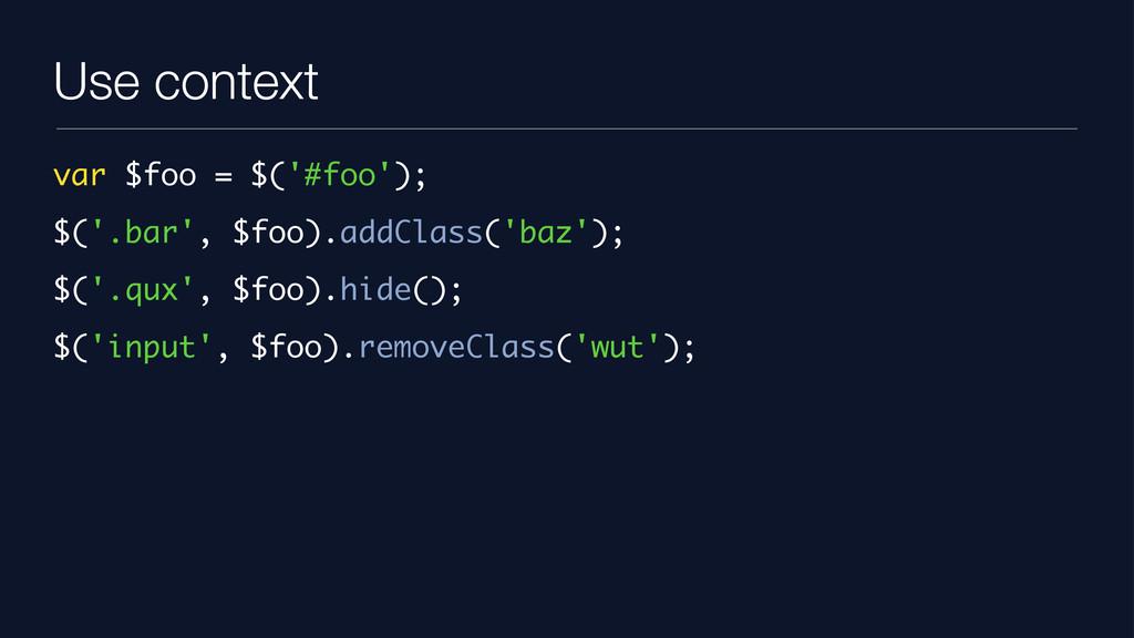 Use context var $foo = $('#foo'); $('.bar', $fo...