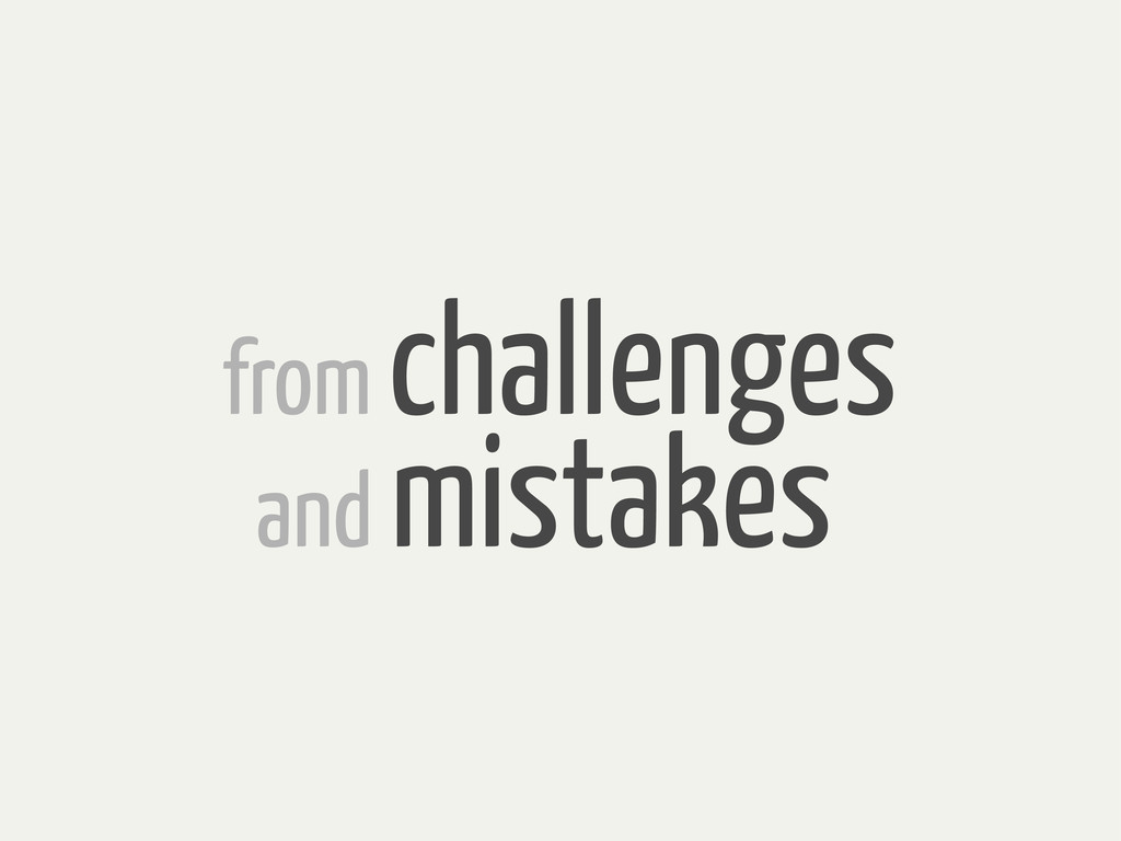 from challenges and mistakes