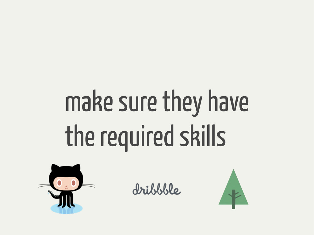 make sure they have the required skills