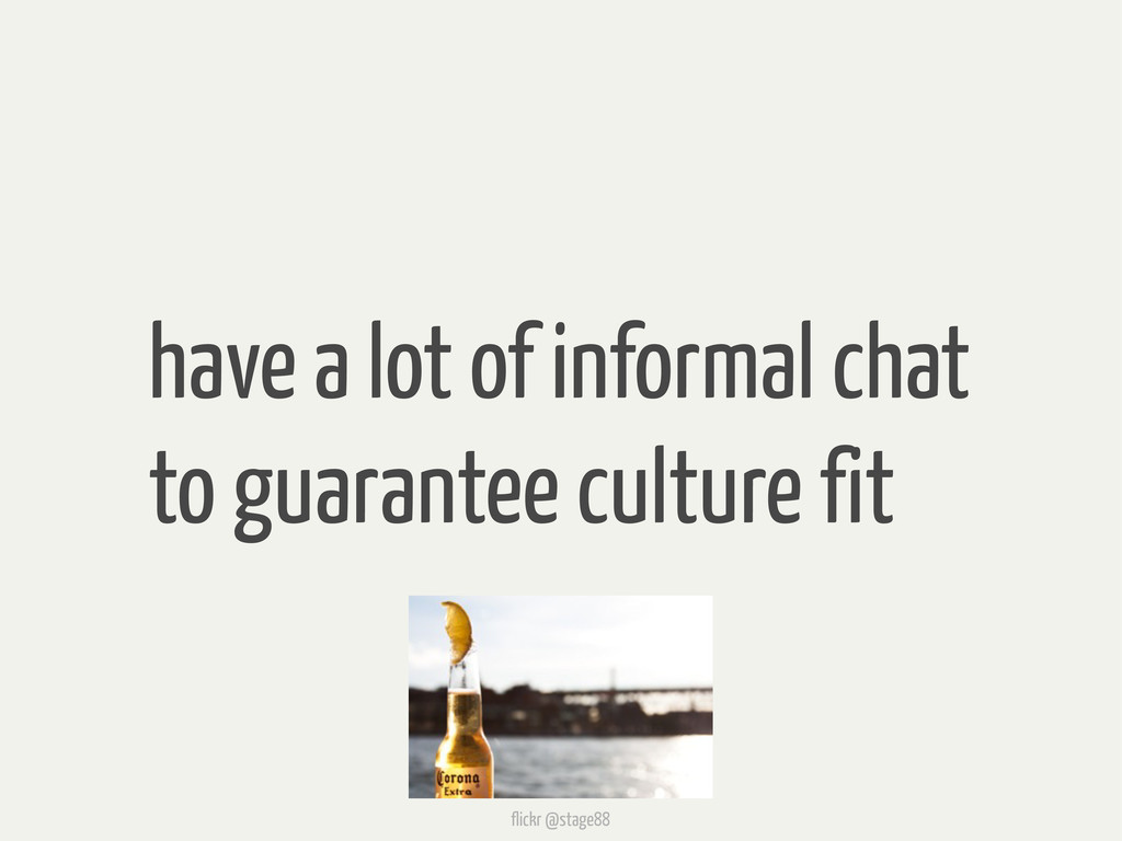 have a lot of informal chat to guarantee cultur...