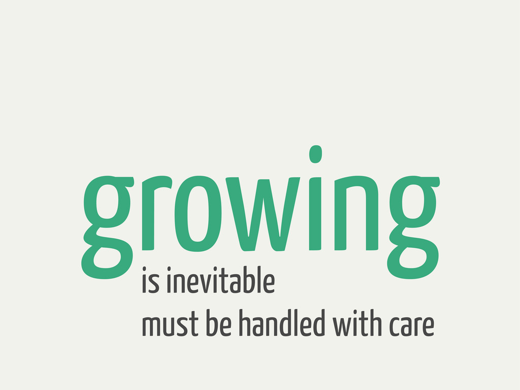 growing is inevitable must be handled with care