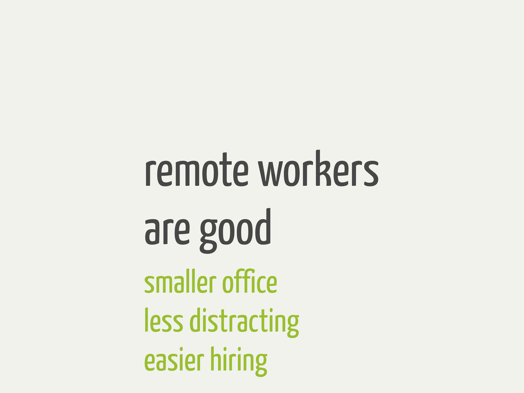 remote workers are good smaller office less dis...