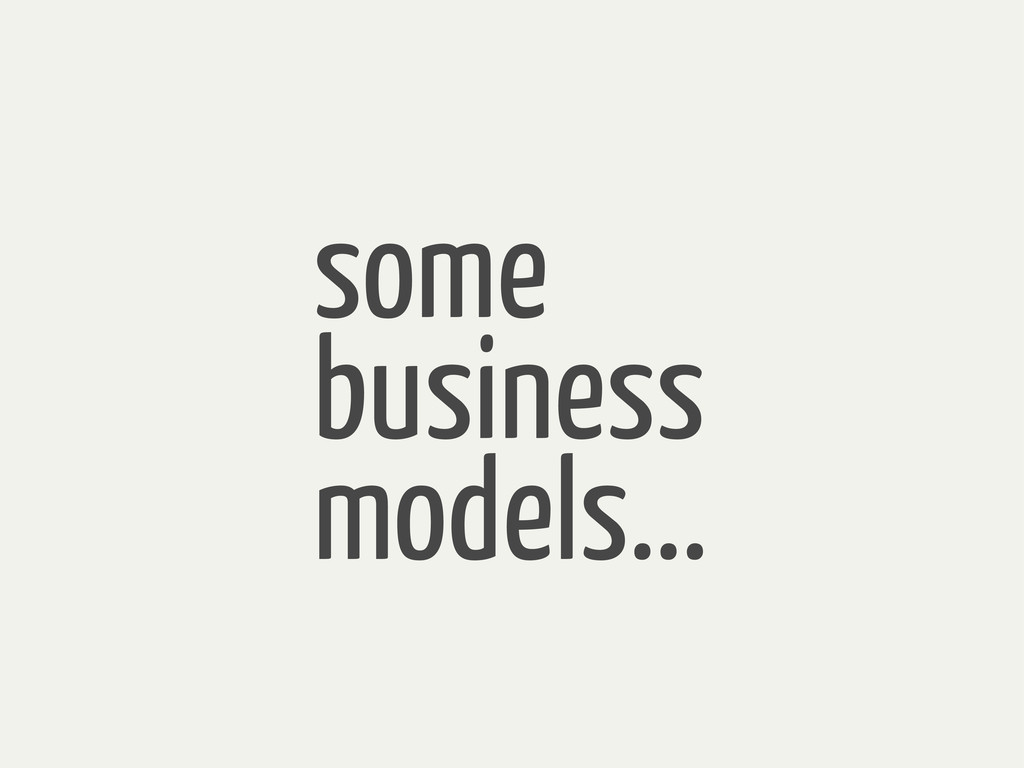some business models...
