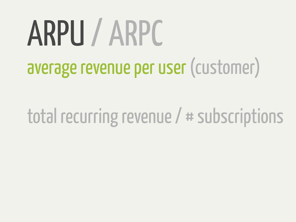 ARPU / ARPC average revenue per user (customer)...