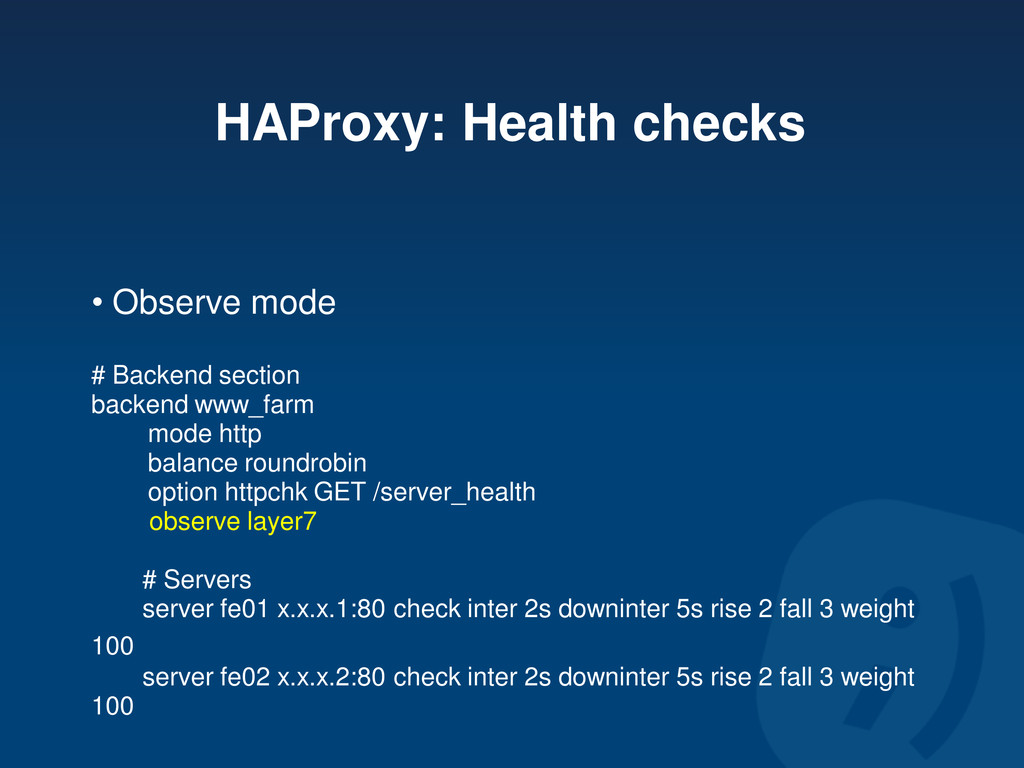 HAProxy: Health checks • Observe mode # Backend...