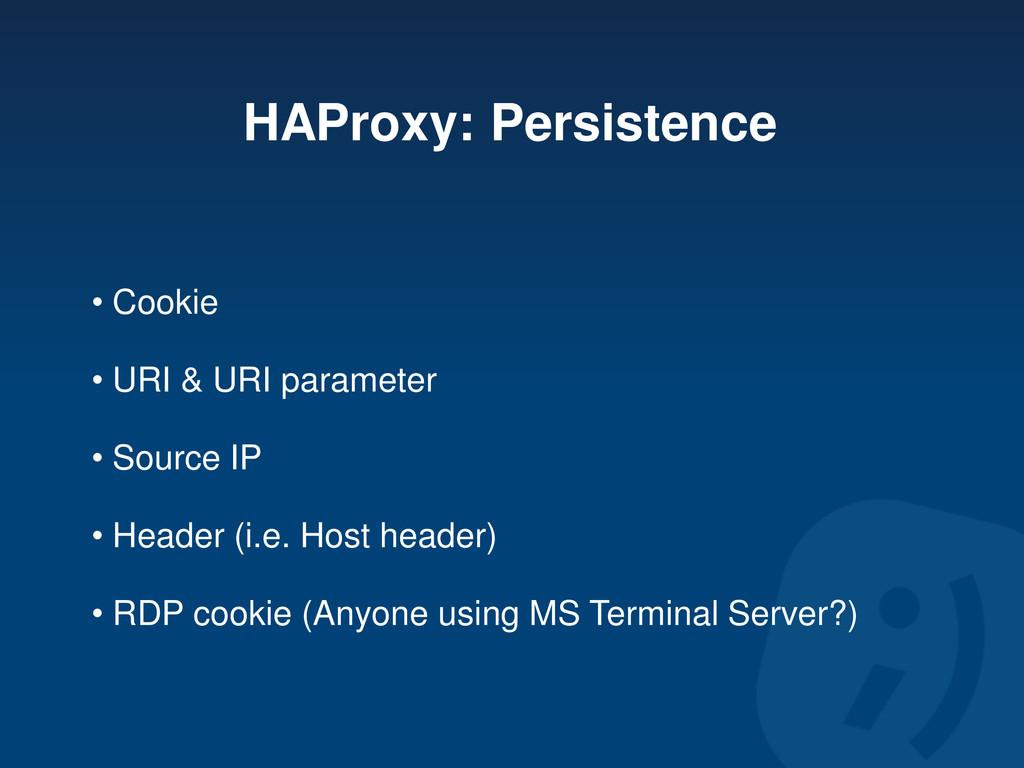 HAProxy: Persistence • Cookie • URI & URI param...