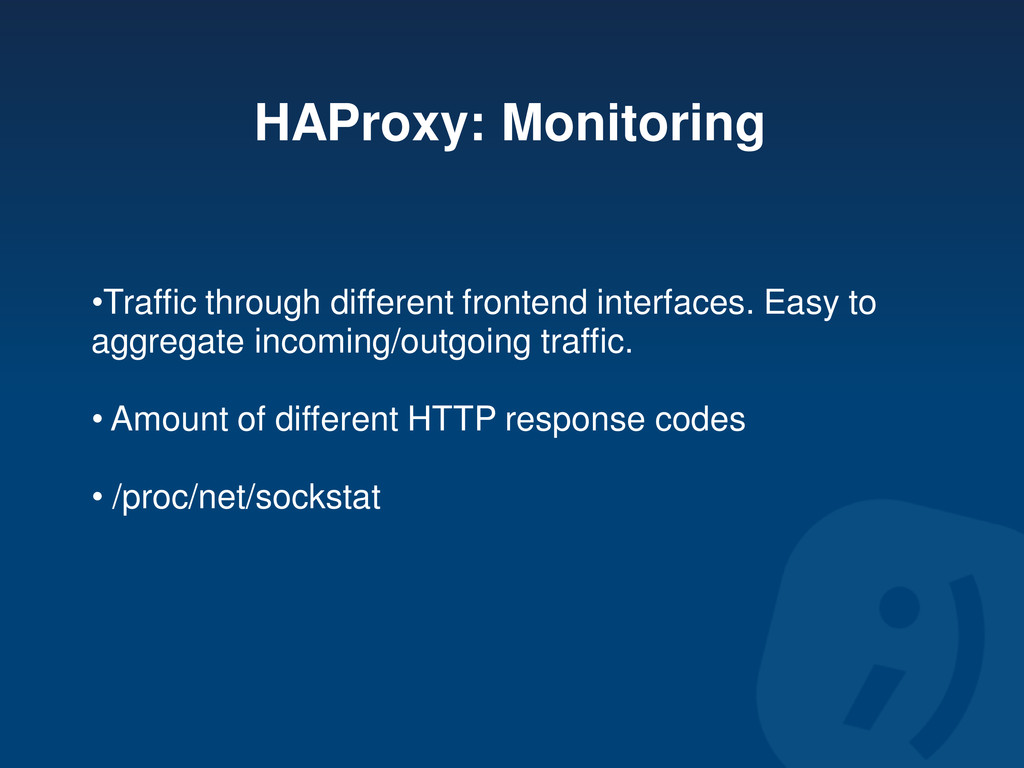 HAProxy: Monitoring •Traffic through different ...