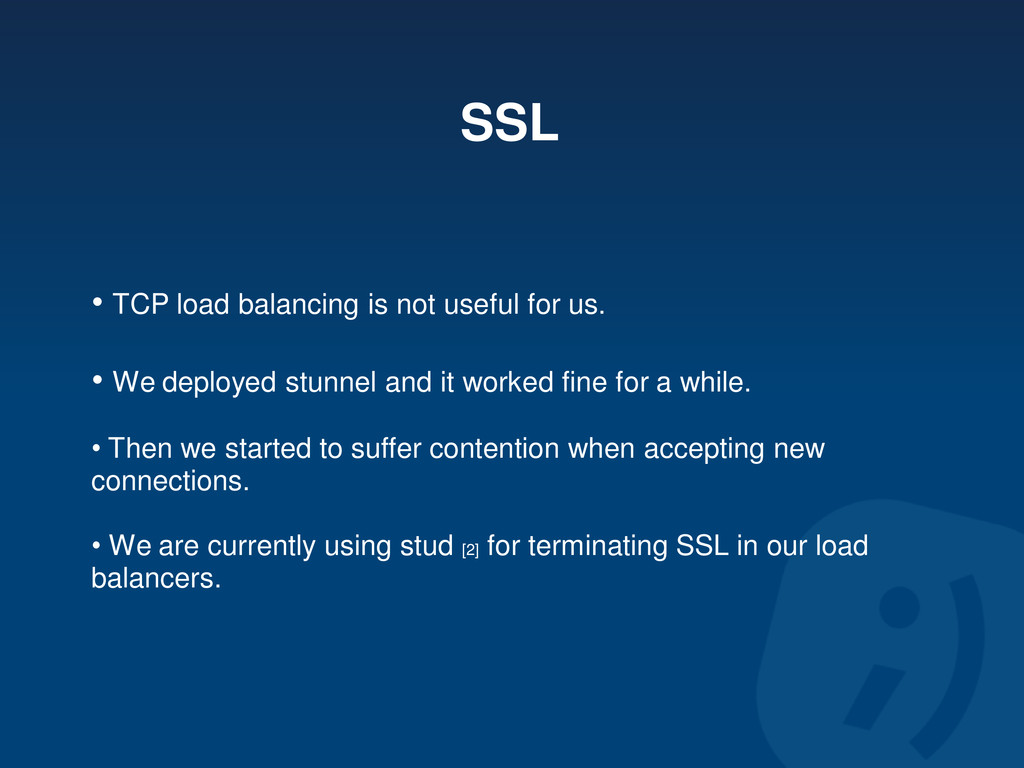 SSL • TCP load balancing is not useful for us. ...